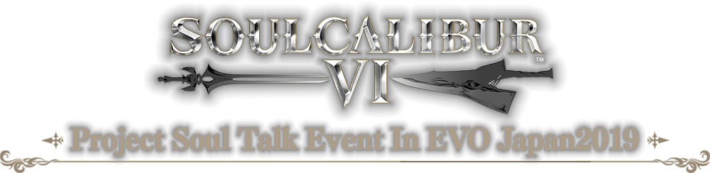 SOULCALIBUR Ⅵ Project Soul Talk Event In EVO Japan2019